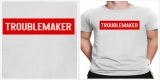 Troublemaker Tshirt