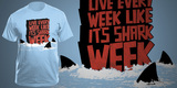 Live Every Week Like It&#039;s Shark Week T-shirt