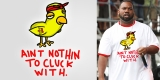 Aint Nothin' To Cluck With