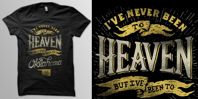 I 39 ve never been to heaven t shirt design by for Custom t shirts okc