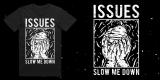 Issues - Slow Me Down